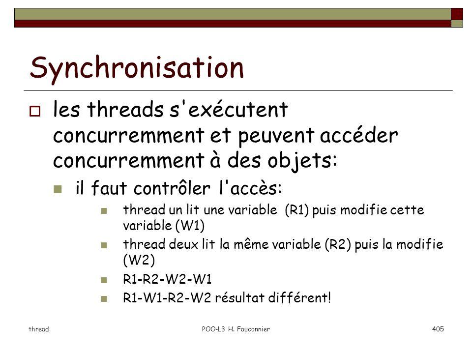 threadPOO-L3 H. Fauconnier405 Synchronisation les threads s'exécutent concurremment et peuvent accéder concurremment à des objets: il faut contrôler l