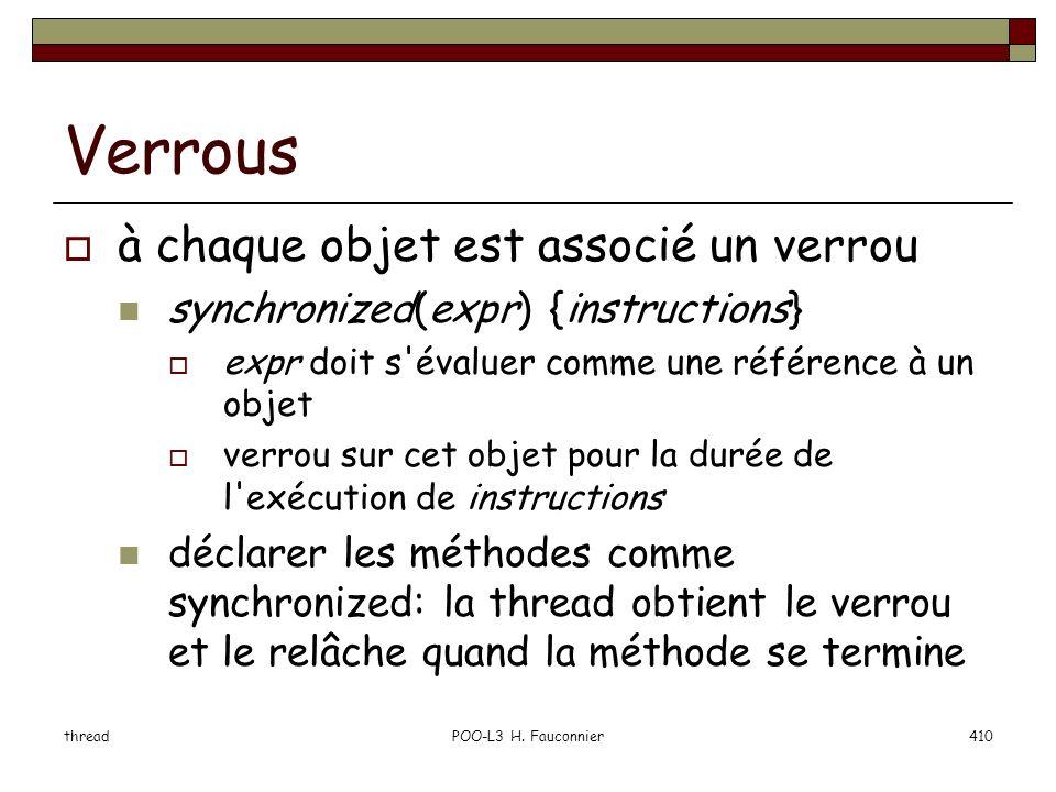 threadPOO-L3 H. Fauconnier410 Verrous à chaque objet est associé un verrou synchronized(expr) {instructions} expr doit s'évaluer comme une référence à