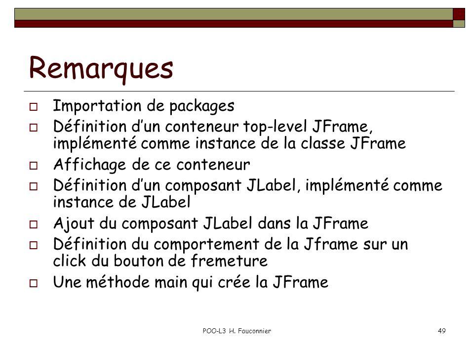 POO-L3 H. Fauconnier49 Remarques Importation de packages Définition dun conteneur top-level JFrame, implémenté comme instance de la classe JFrame Affi