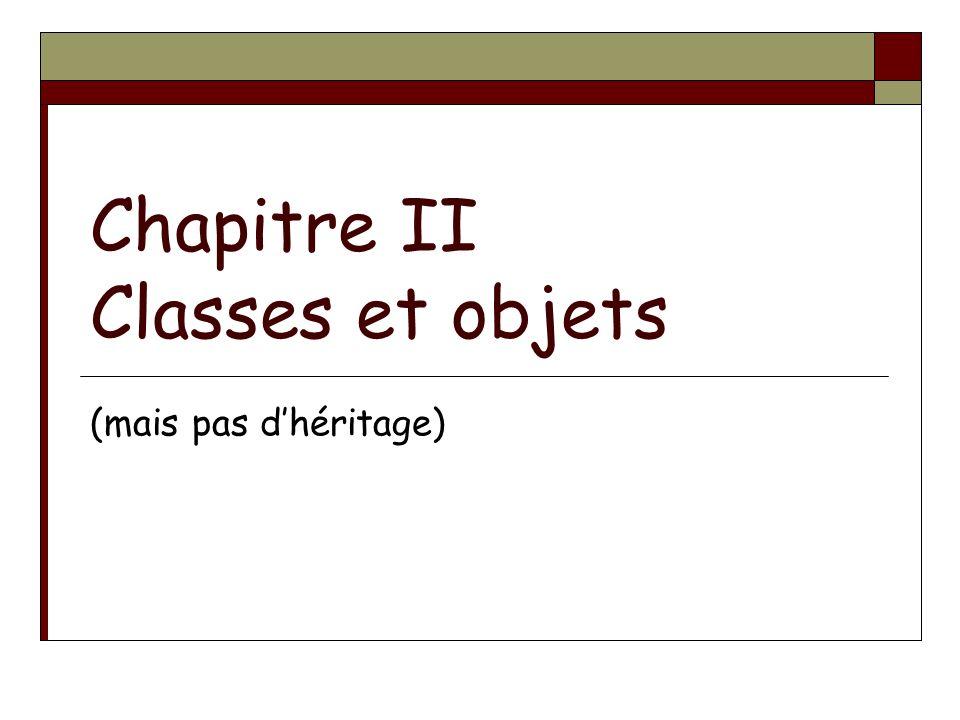 Chapitre II Classes et objets (mais pas dhéritage)