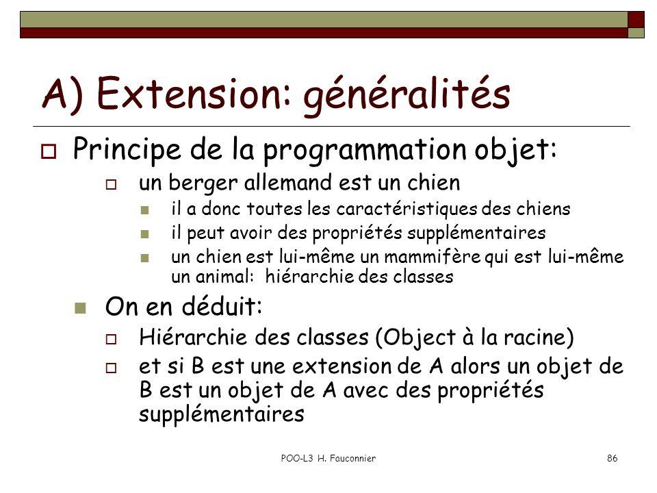 POO-L3 H. Fauconnier86 A) Extension: généralités Principe de la programmation objet: un berger allemand est un chien il a donc toutes les caractéristi