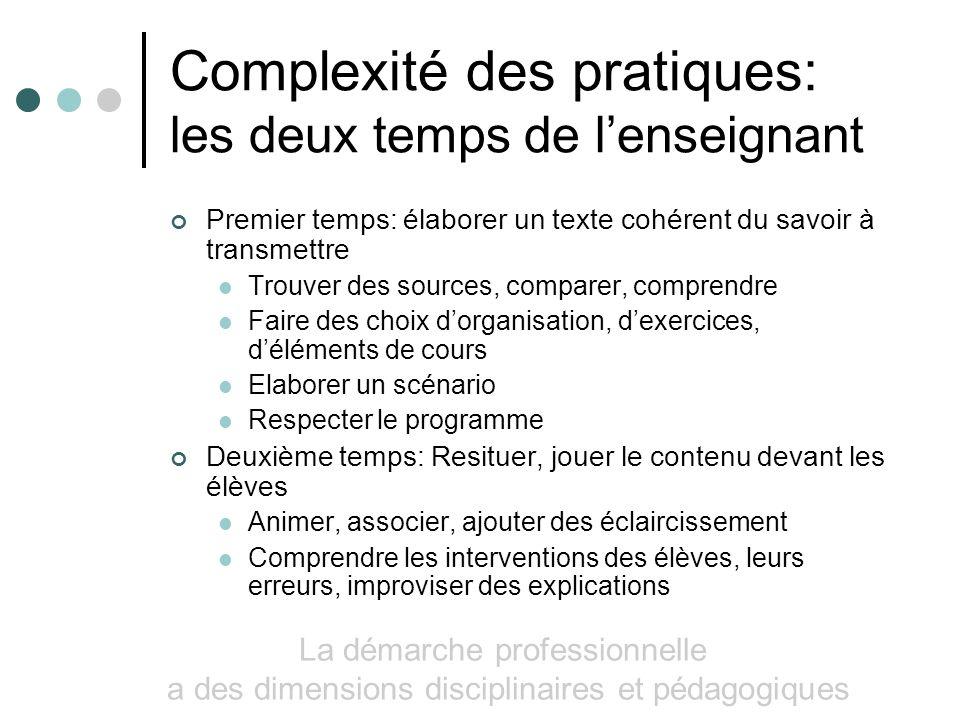 Complexité des pratiques: les deux temps de lenseignant Premier temps: élaborer un texte cohérent du savoir à transmettre Trouver des sources, compare