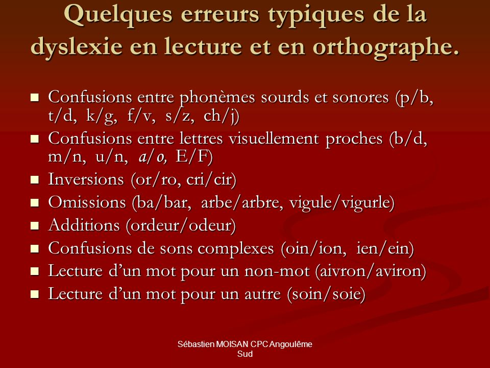 Sébastien MOISAN CPC Angoulême Sud Quelques erreurs typiques de la dyslexie en lecture et en orthographe. Confusions entre phonèmes sourds et sonores