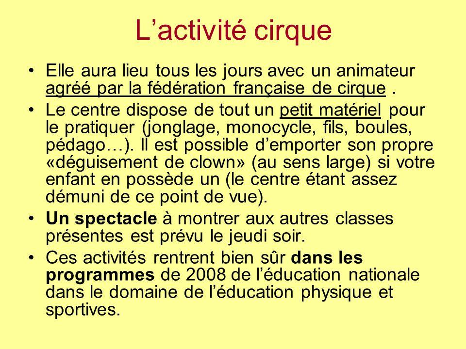 Lactivité cirque Elle aura lieu tous les jours avec un animateur agréé par la fédération française de cirque. Le centre dispose de tout un petit matér