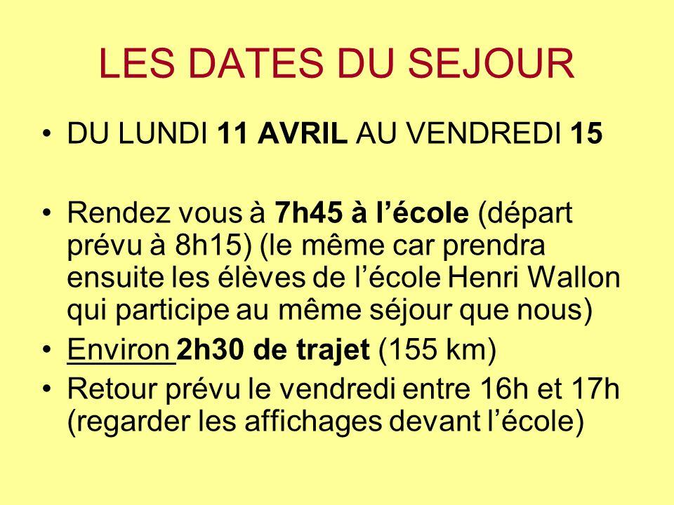 LES DATES DU SEJOUR DU LUNDI 11 AVRIL AU VENDREDI 15 Rendez vous à 7h45 à lécole (départ prévu à 8h15) (le même car prendra ensuite les élèves de léco