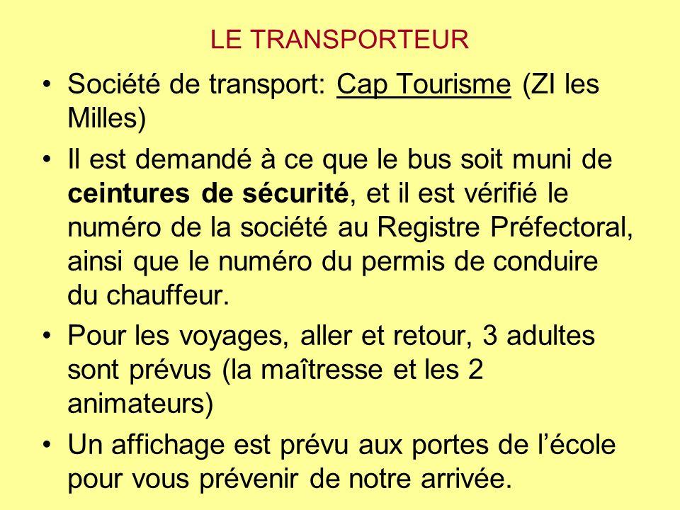 LE TRANSPORTEUR Société de transport: Cap Tourisme (ZI les Milles) Il est demandé à ce que le bus soit muni de ceintures de sécurité, et il est vérifi