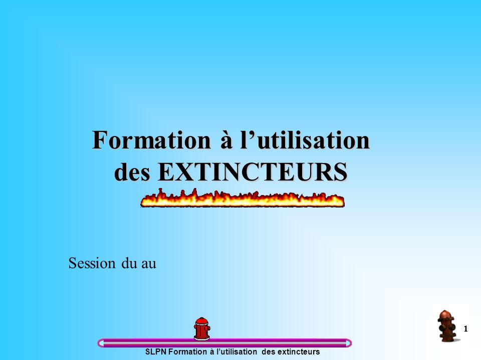 SLPN Formation à lutilisation des extincteurs 1 Formation à lutilisation des EXTINCTEURS Session du au