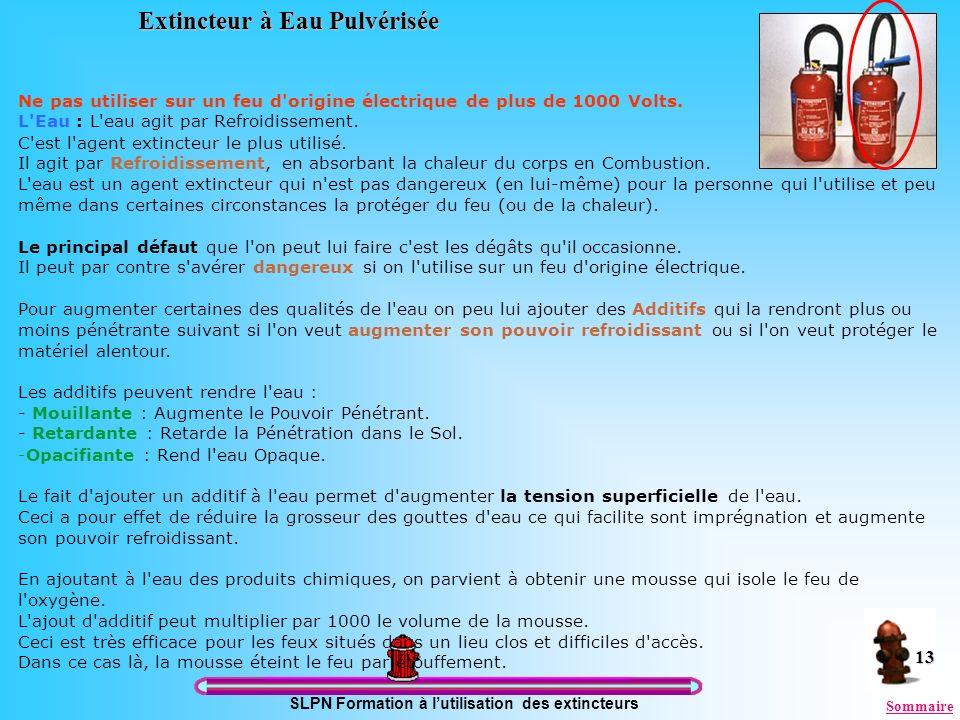 SLPN Formation à lutilisation des extincteurs 13 Extincteur à Eau Pulvérisée Ne pas utiliser sur un feu d'origine électrique de plus de 1000 Volts. L'