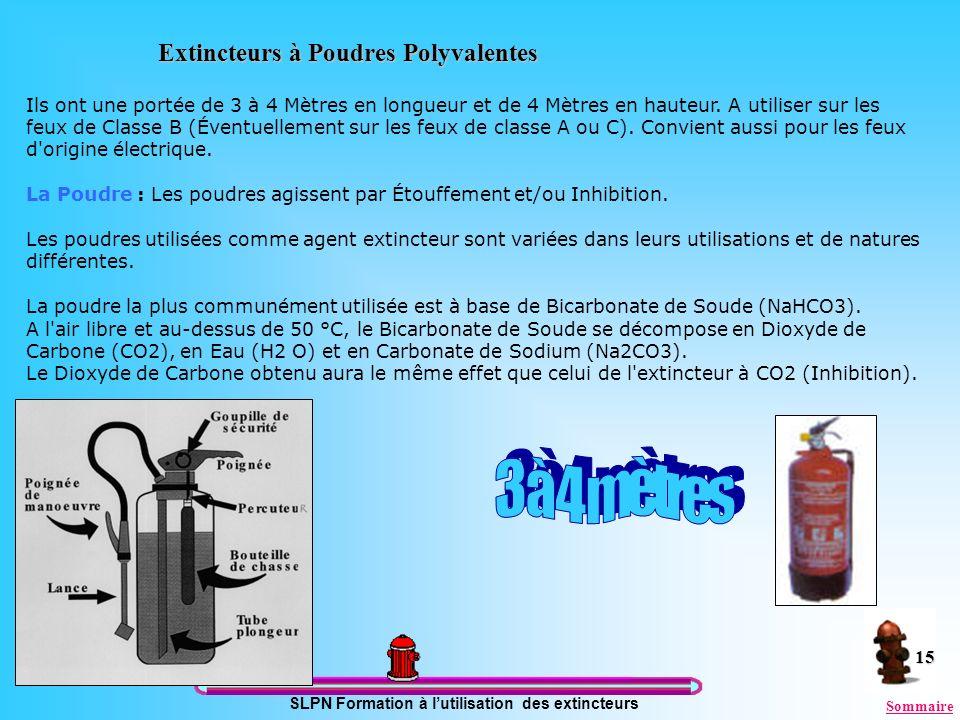 SLPN Formation à lutilisation des extincteurs 15 Extincteurs à Poudres Polyvalentes Ils ont une portée de 3 à 4 Mètres en longueur et de 4 Mètres en h