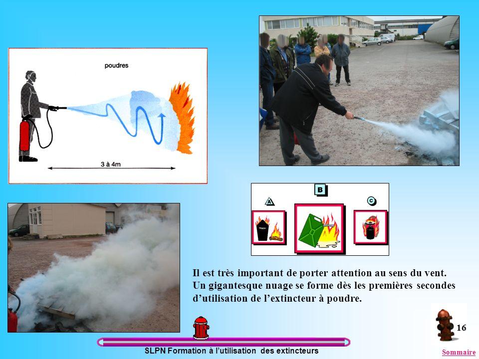 SLPN Formation à lutilisation des extincteurs 16 Il est très important de porter attention au sens du vent. Un gigantesque nuage se forme dès les prem