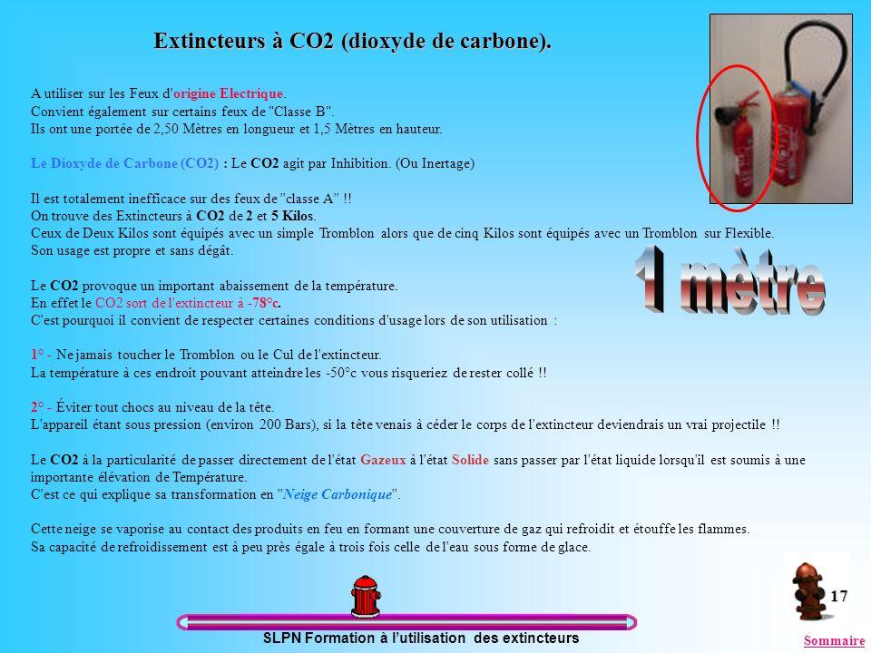 SLPN Formation à lutilisation des extincteurs 17 Extincteurs à CO2 (dioxyde de carbone). A utiliser sur les Feux d'origine Electrique. Convient égalem