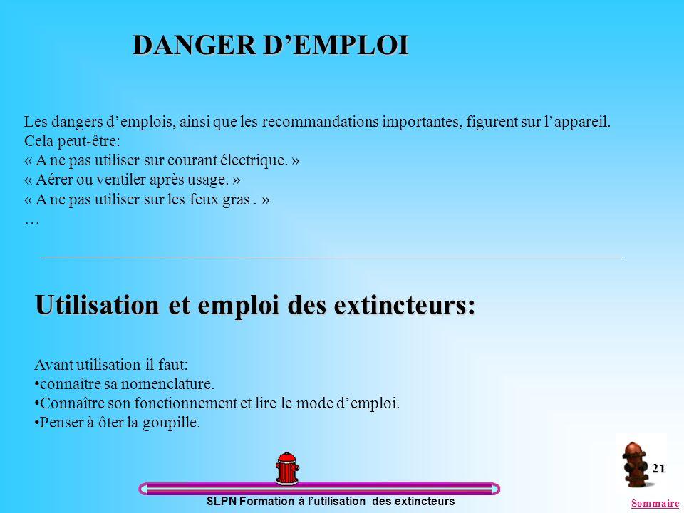 SLPN Formation à lutilisation des extincteurs 21 DANGER DEMPLOI Les dangers demplois, ainsi que les recommandations importantes, figurent sur lapparei