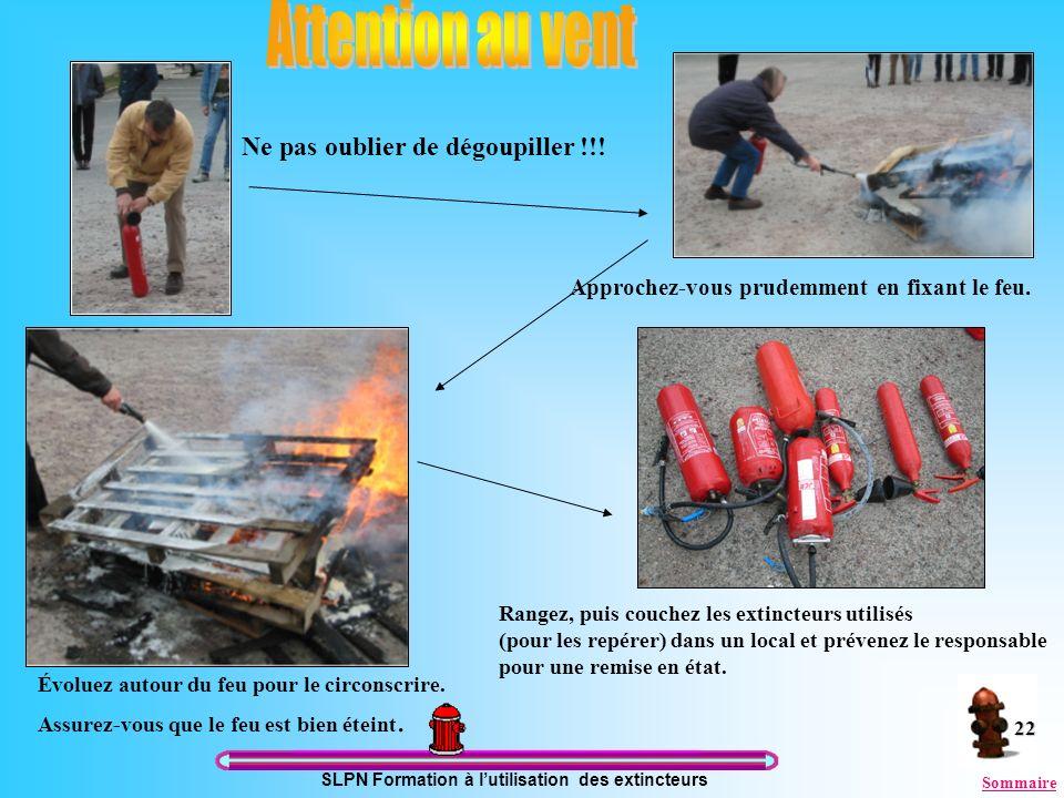 SLPN Formation à lutilisation des extincteurs 22 Procédure Ne pas oublier de dégoupiller !!! Approchez-vous prudemment en fixant le feu. Évoluez autou