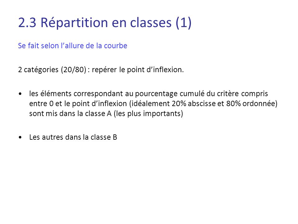 2.3 Répartition en classes (1) Se fait selon lallure de la courbe 2 catégories (20/80) : repérer le point dinflexion. les éléments correspondant au po