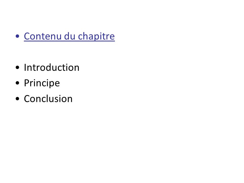 Contenu du chapitre Introduction Principe Conclusion