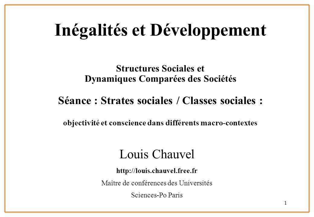 1 Louis Chauvel http://louis.chauvel.free.fr Maître de conférences des Universités Sciences-Po Paris Inégalités et Développement Structures Sociales e