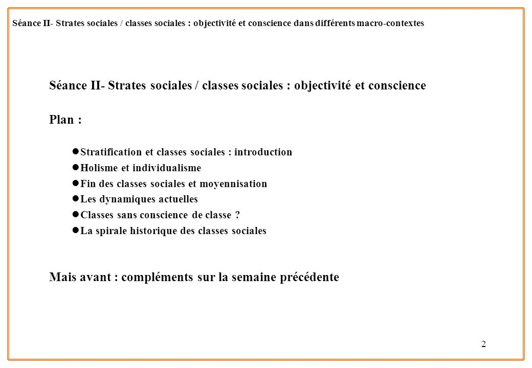 2 Séance II- Strates sociales / classes sociales : objectivité et conscience Plan : lStratification et classes sociales : introduction lHolisme et ind