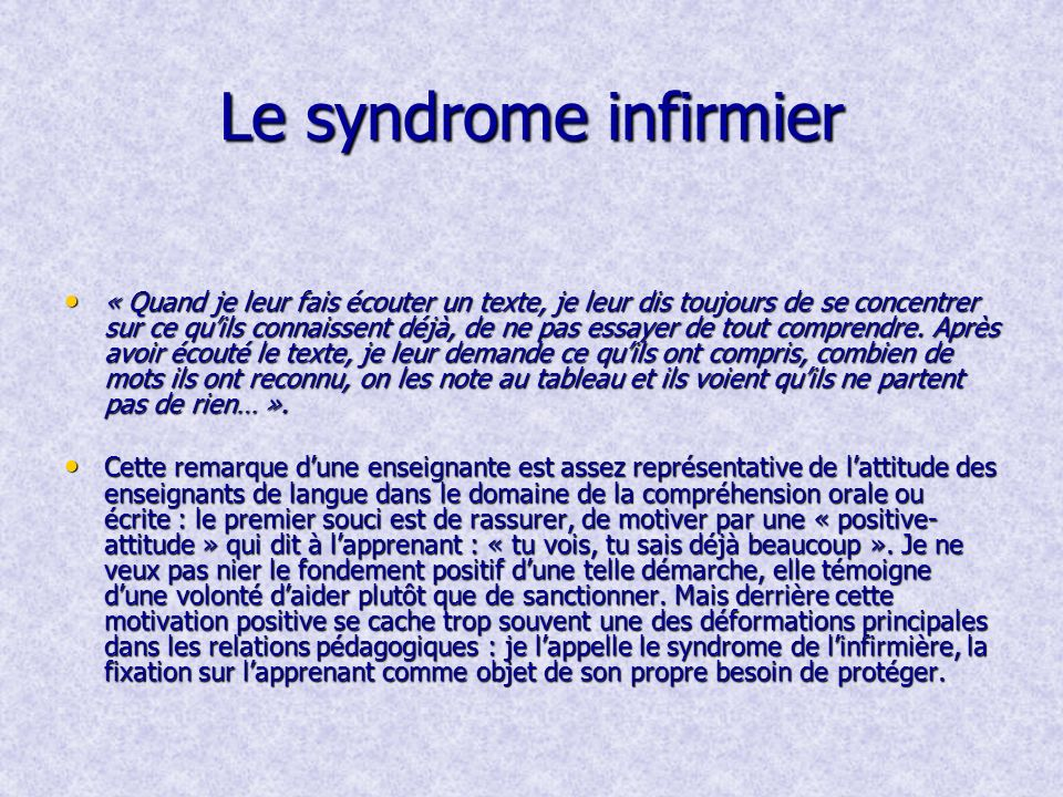 Le syndrome infirmier « Quand je leur fais écouter un texte, je leur dis toujours de se concentrer sur ce quils connaissent déjà, de ne pas essayer de tout comprendre.