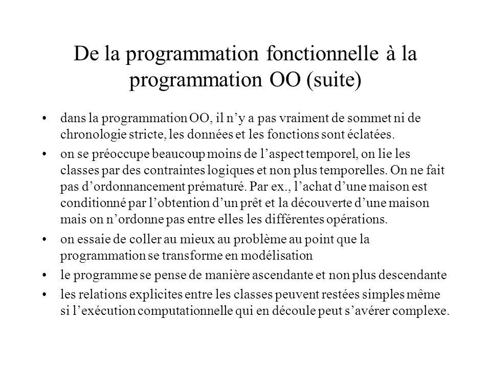 De la programmation fonctionnelle à la programmation OO (suite) dans la programmation OO, il ny a pas vraiment de sommet ni de chronologie stricte, les données et les fonctions sont éclatées.