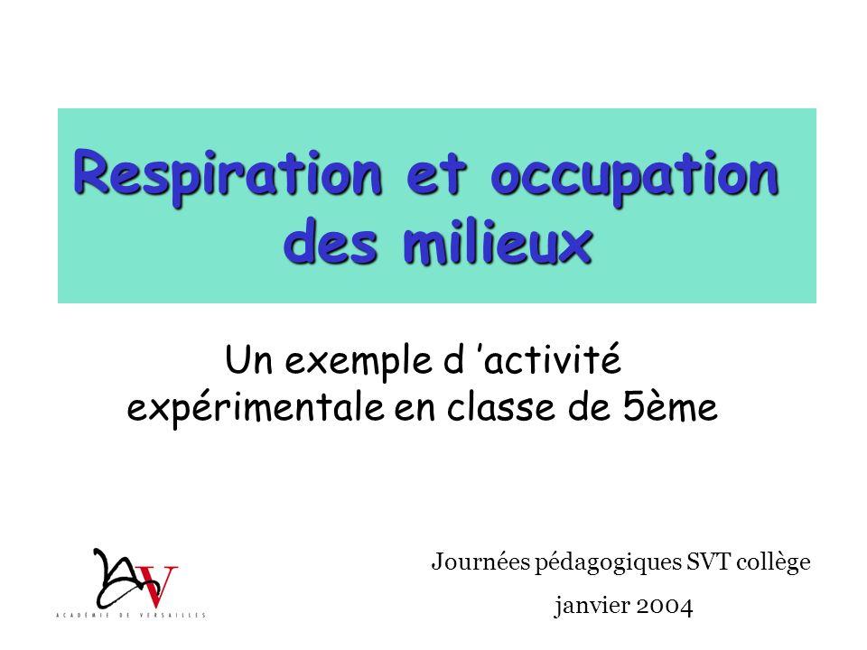 Un exemple d activité expérimentale en classe de 5ème Respiration et occupation des milieux Journées pédagogiques SVT collège janvier 2004