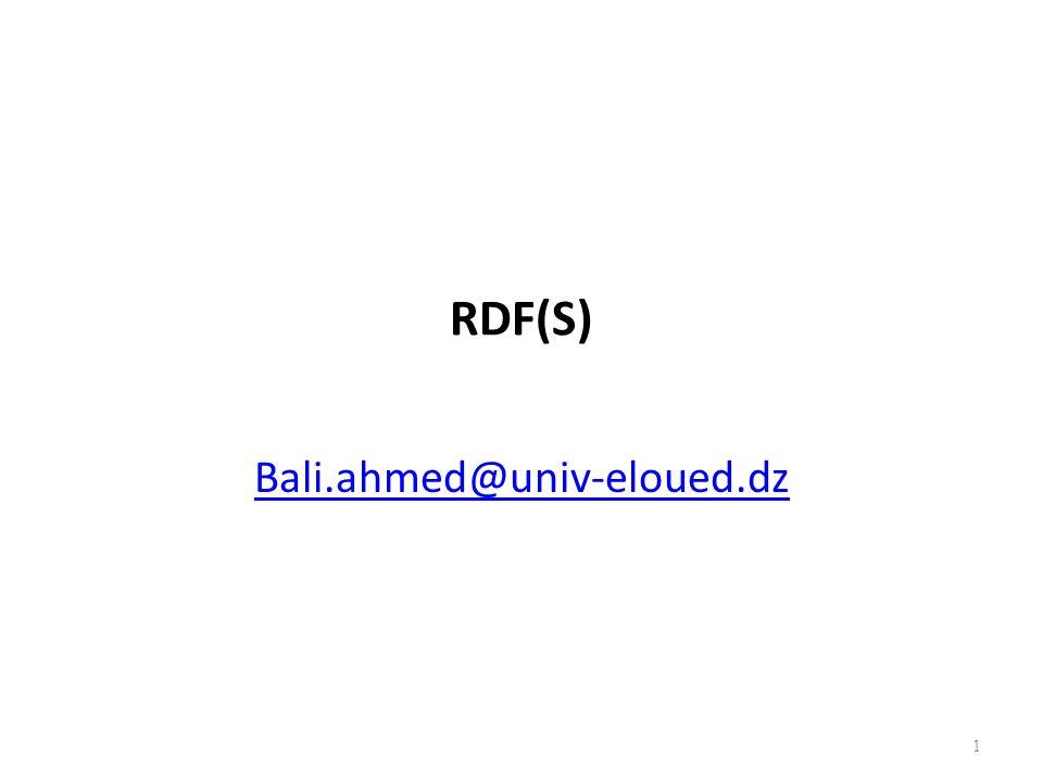 RDF(S) Bali.ahmed@univ-eloued.dz 1