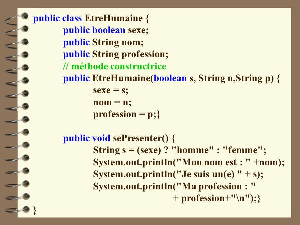 public class EtreHumaine { public boolean sexe; public String nom; public String profession; // méthode constructrice public EtreHumaine(boolean s, St