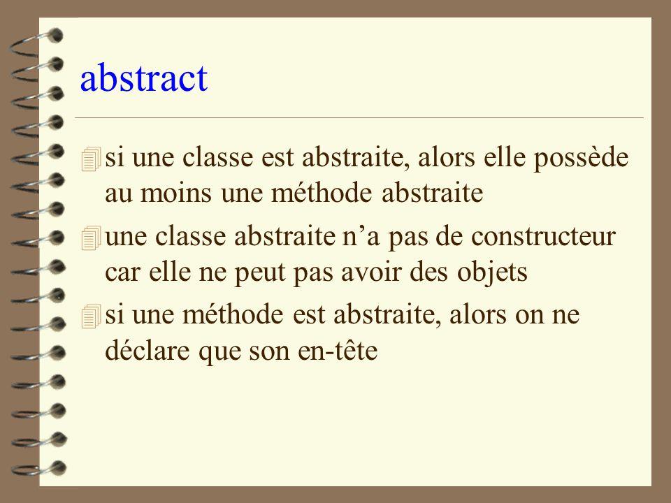 abstract 4 si une classe est abstraite, alors elle possède au moins une méthode abstraite 4 une classe abstraite na pas de constructeur car elle ne pe