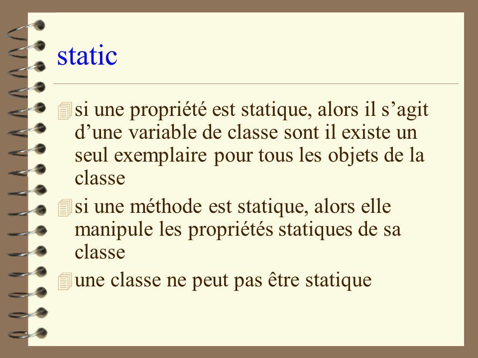 static 4 si une propriété est statique, alors il sagit dune variable de classe sont il existe un seul exemplaire pour tous les objets de la classe 4 s
