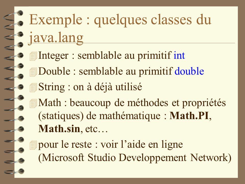 Exemple : quelques classes du java.lang 4 Integer : semblable au primitif int 4 Double : semblable au primitif double 4 String : on à déjà utilisé 4 M