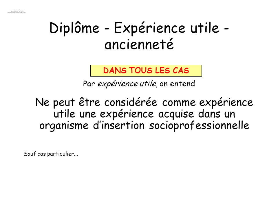 Diplôme - Expérience utile - ancienneté Par expérience utile, on entend Ne peut être considérée comme expérience utile une expérience acquise dans un