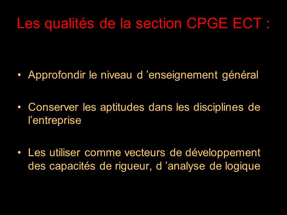 21/05/2014 Les qualités de la section CPGE ECT : Approfondir le niveau d enseignement général Conserver les aptitudes dans les disciplines de lentreprise Les utiliser comme vecteurs de développement des capacités de rigueur, d analyse de logique