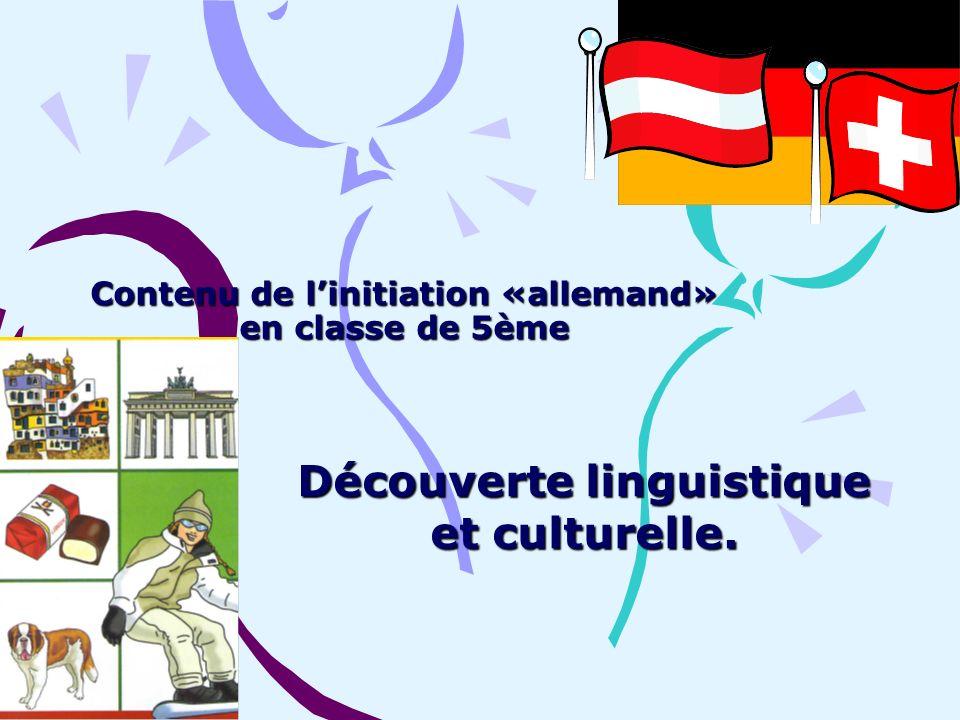 Contenu de linitiation «allemand» en classe de 5ème Découverte linguistique et culturelle.