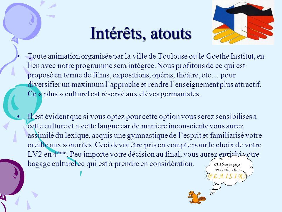 Intérêts, atouts Toute animation organisée par la ville de Toulouse ou le Goethe Institut, en lien avec notre programme sera intégrée. Nous profitons