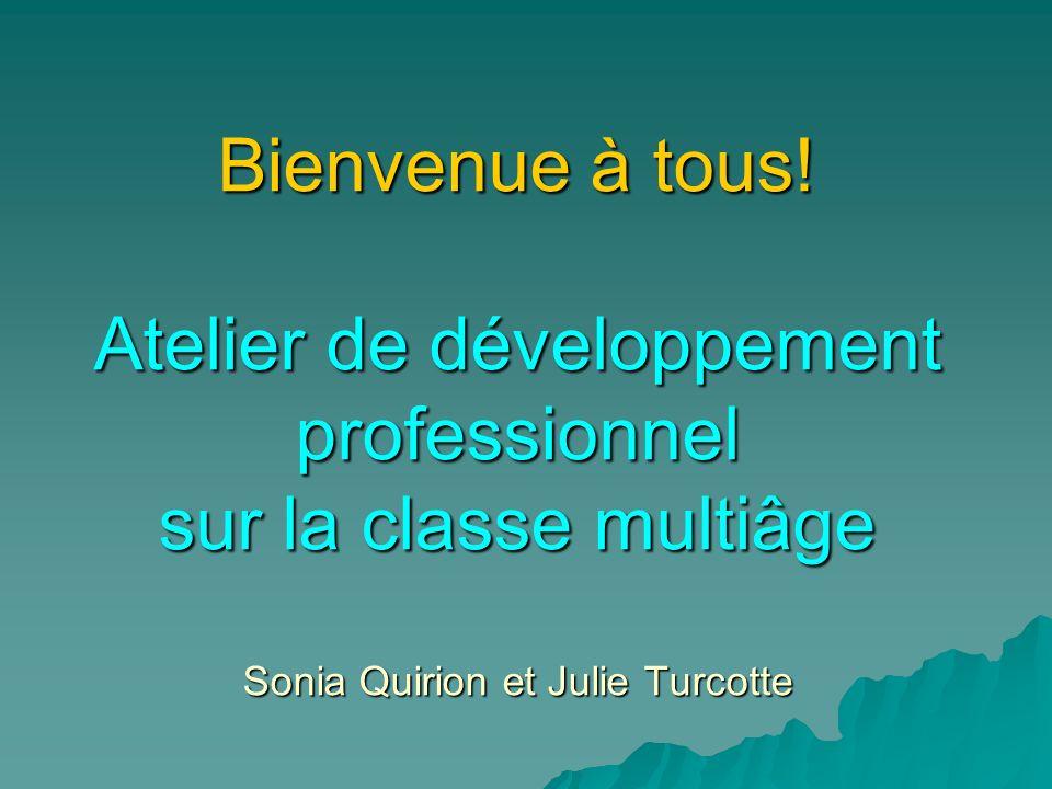 Bienvenue à tous! Atelier de développement professionnel sur la classe multiâge Sonia Quirion et Julie Turcotte