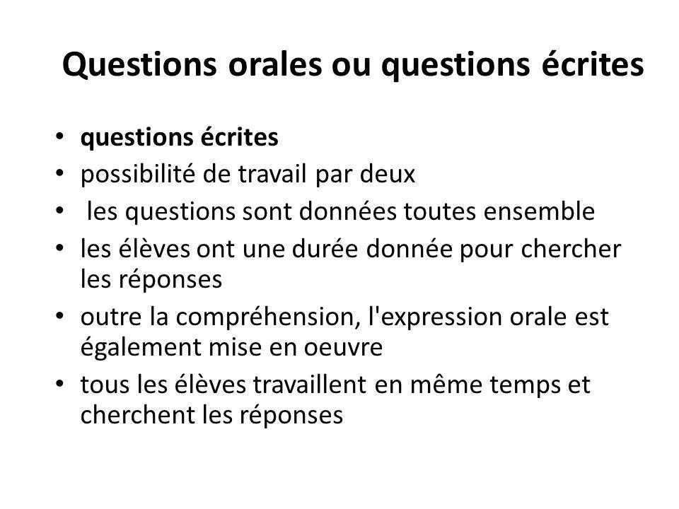 Questions orales ou questions écrites questions écrites possibilité de travail par deux les questions sont données toutes ensemble les élèves ont une