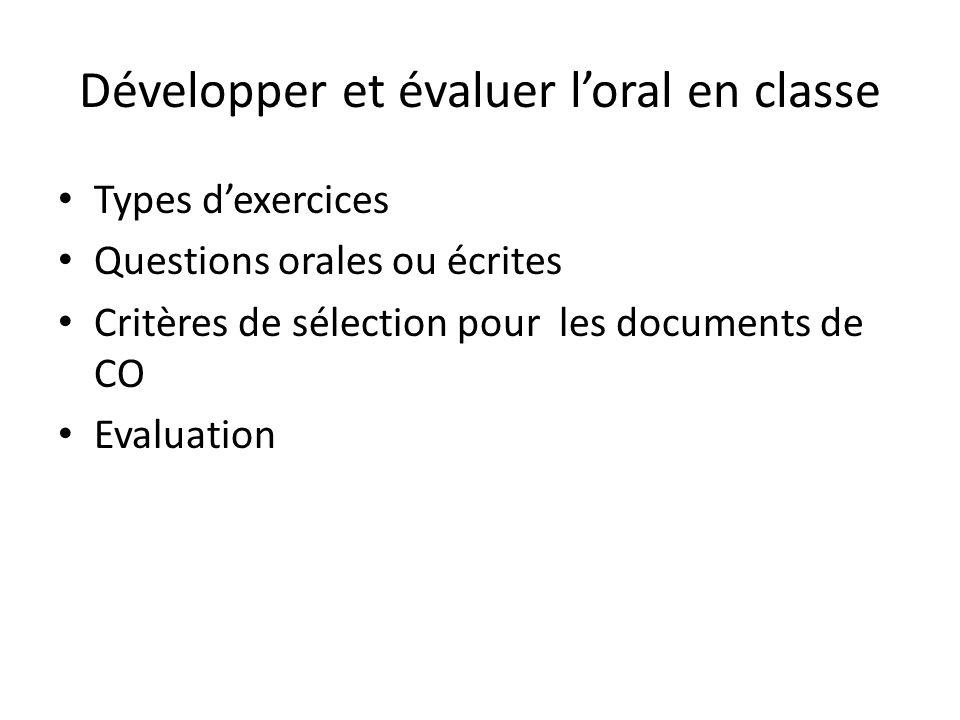 Développer et évaluer loral en classe Types dexercices Questions orales ou écrites Critères de sélection pour les documents de CO Evaluation