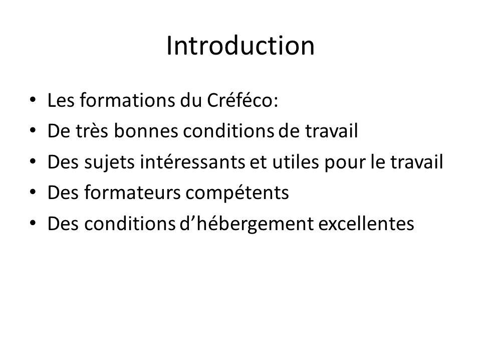 Introduction Les formations du Créféco: De très bonnes conditions de travail Des sujets intéressants et utiles pour le travail Des formateurs compéten
