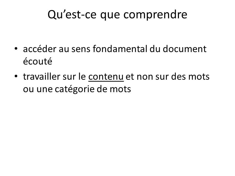 Quest-ce que comprendre accéder au sens fondamental du document écouté travailler sur le contenu et non sur des mots ou une catégorie de mots