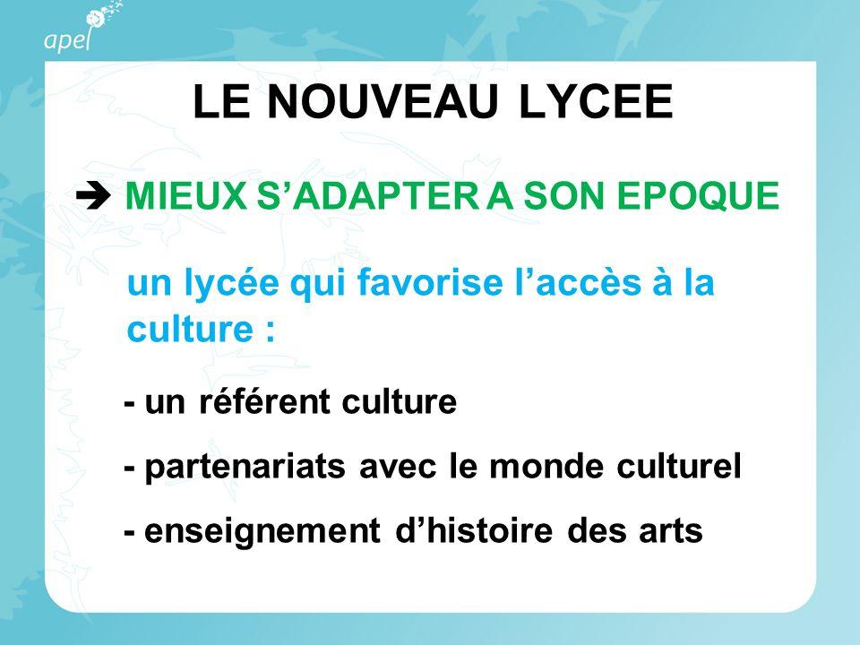 LE NOUVEAU LYCEE MIEUX SADAPTER A SON EPOQUE un lycée qui favorise laccès à la culture : - un référent culture - partenariats avec le monde culturel - enseignement dhistoire des arts