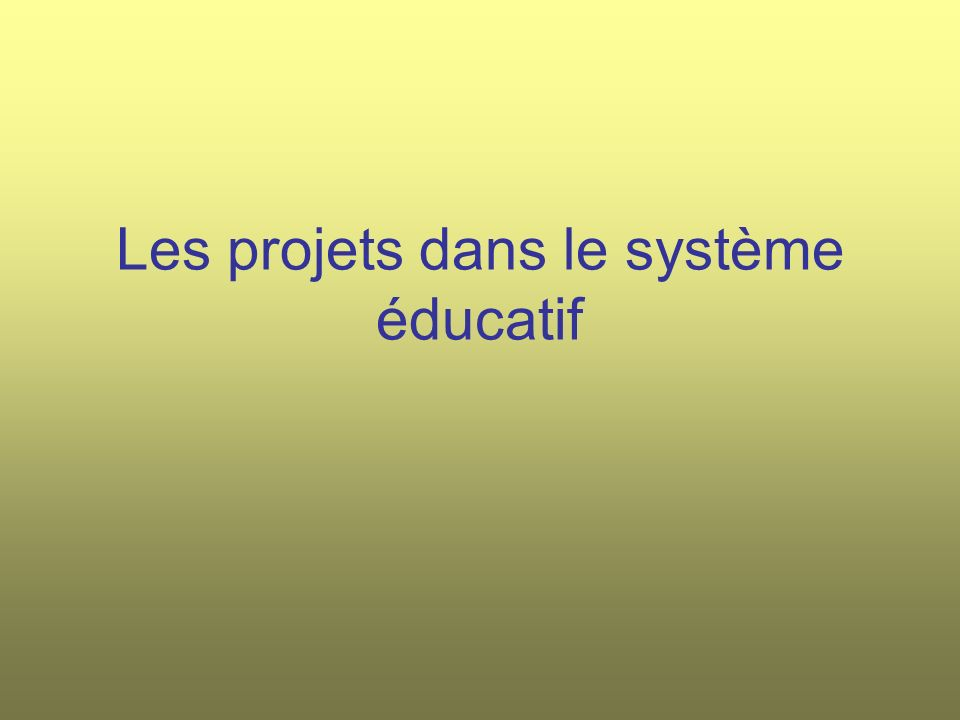 Les projets dans le système éducatif