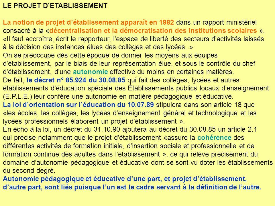 LE PROJET DETABLISSEMENT La notion de projet détablissement apparaît en 1982 dans un rapport ministériel consacré à la «décentralisation et la démocratisation des institutions scolaires ».