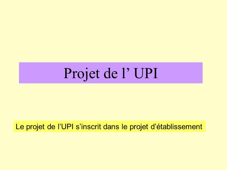 Projet de l UPI Le projet de lUPI sinscrit dans le projet détablissement