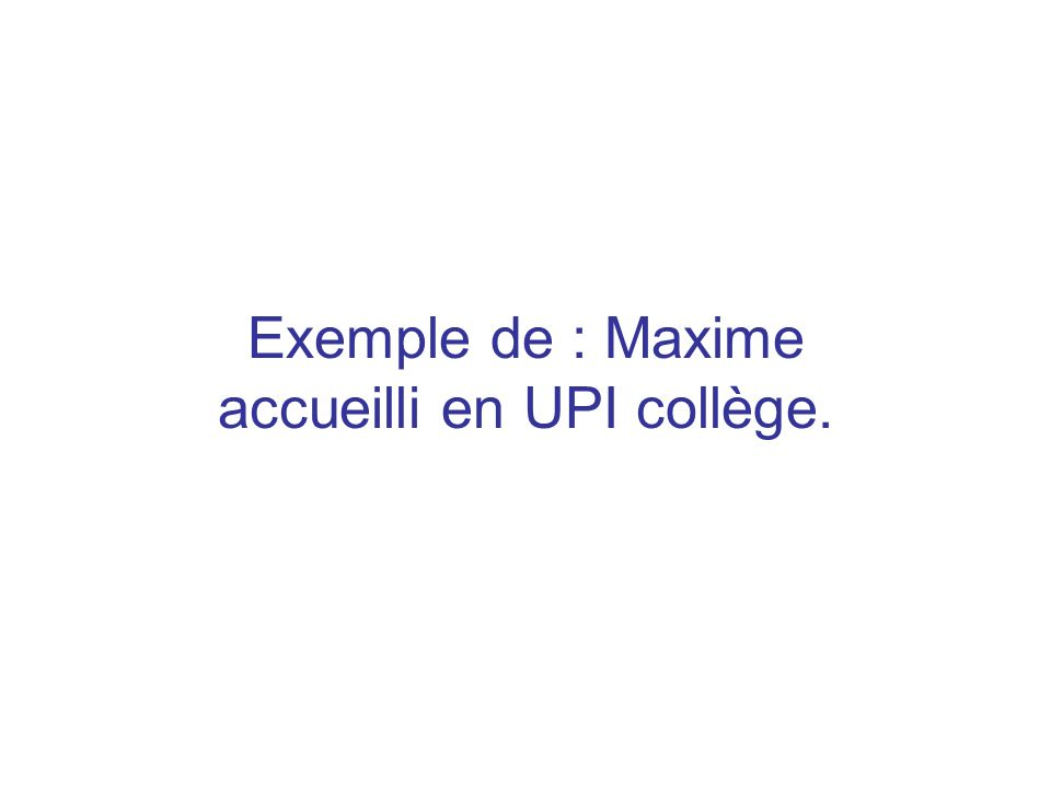 Exemple de : Maxime accueilli en UPI collège.