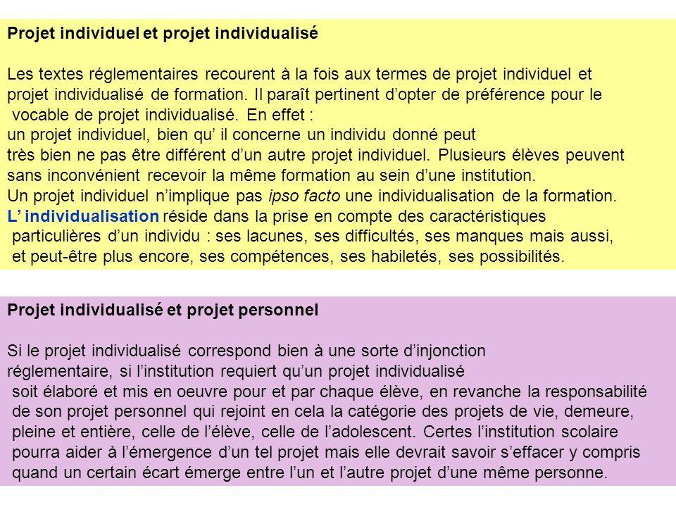 Projet individuel et projet individualisé Les textes réglementaires recourent à la fois aux termes de projet individuel et projet individualisé de formation.