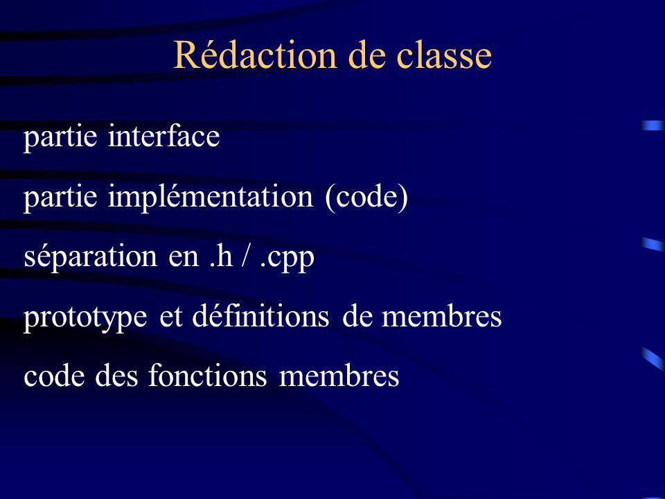Rédaction de classe partie interface partie implémentation (code) séparation en.h /.cpp prototype et définitions de membres code des fonctions membres