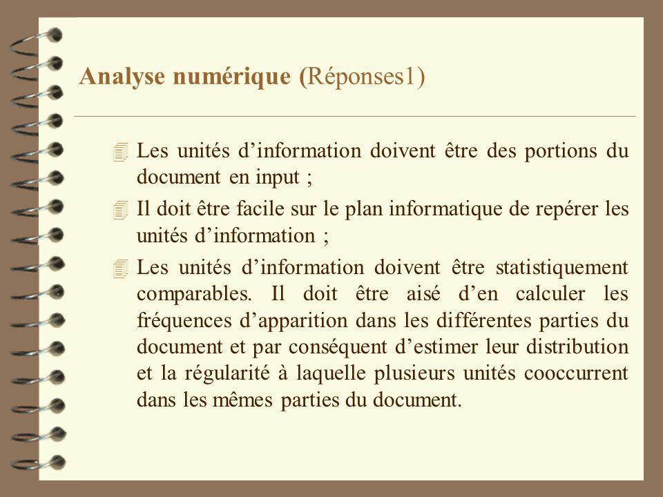 Analyse numérique (Réponses1) 4 Les unités dinformation doivent être des portions du document en input ; 4 Il doit être facile sur le plan informatique de repérer les unités dinformation ; 4 Les unités dinformation doivent être statistiquement comparables.
