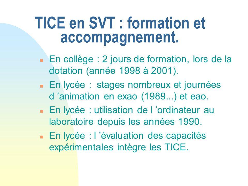 TICE en SVT : formation et accompagnement. n En collège : 2 jours de formation, lors de la dotation (année 1998 à 2001). n En lycée : stages nombreux