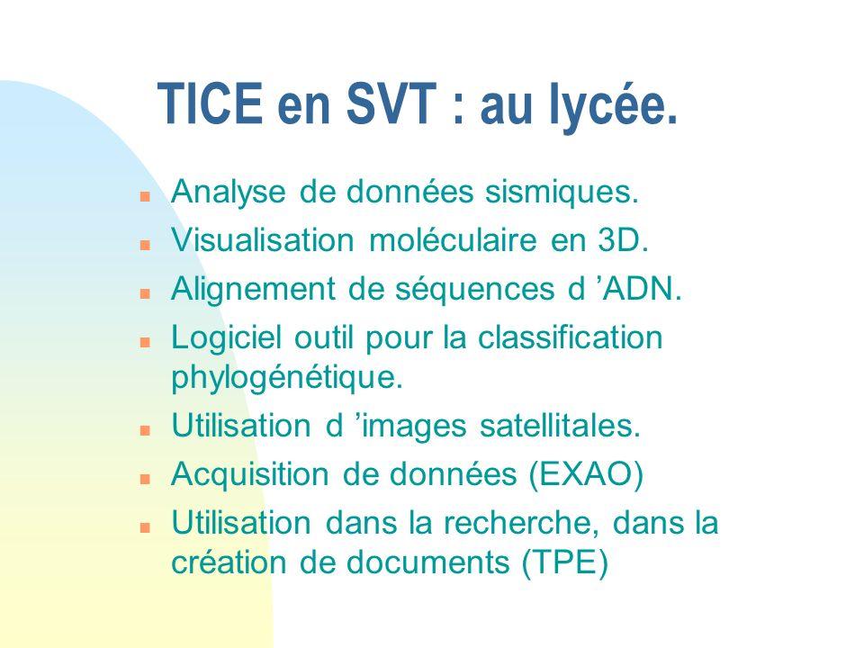 TICE en SVT : au lycée. n Analyse de données sismiques. n Visualisation moléculaire en 3D. n Alignement de séquences d ADN. n Logiciel outil pour la c