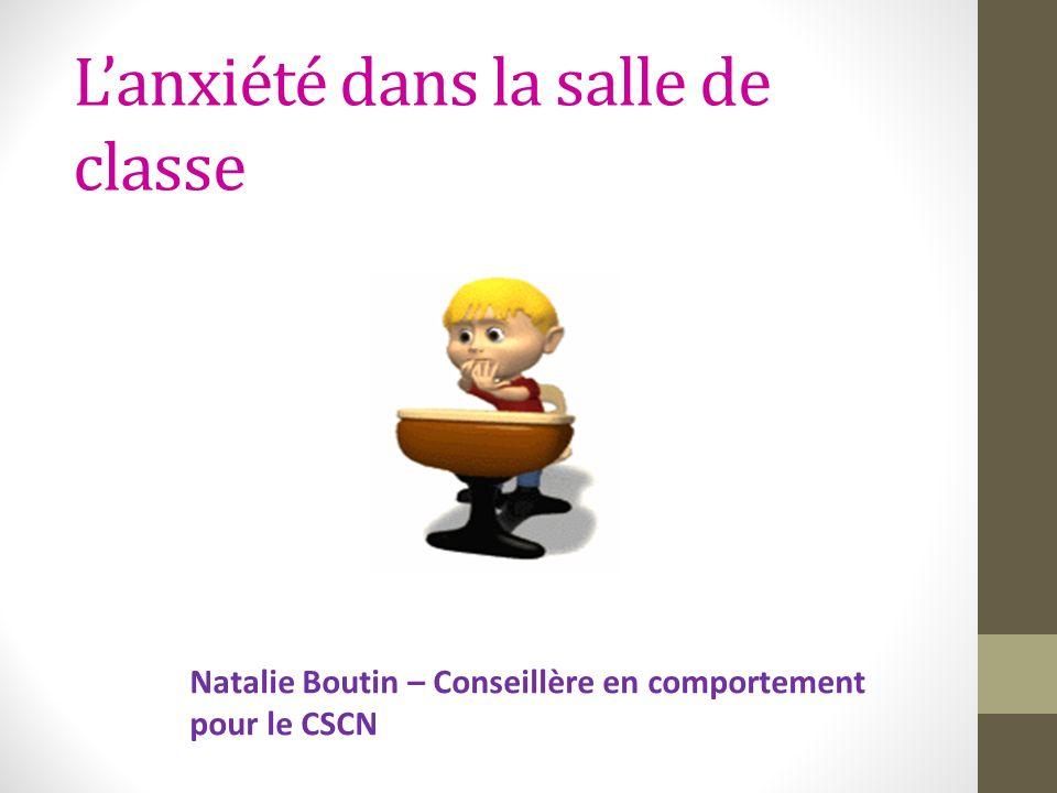 Lanxiété dans la salle de classe Natalie Boutin – Conseillère en comportement pour le CSCN