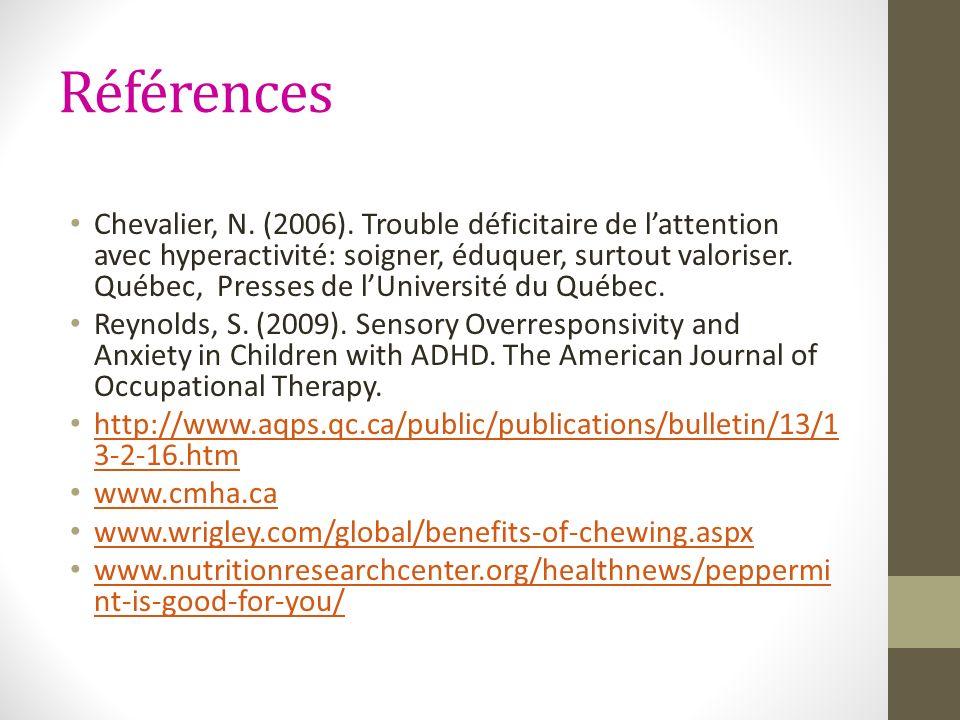 Références Chevalier, N. (2006). Trouble déficitaire de lattention avec hyperactivité: soigner, éduquer, surtout valoriser. Québec, Presses de lUniver